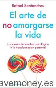 Libro El arte de no amargarse la vida: Las claves del cambio psicológico y la transformación personal